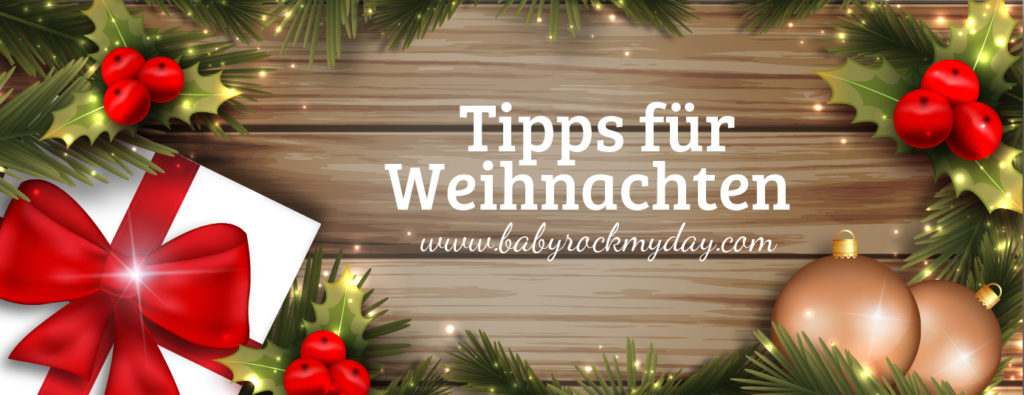 Tipps für Weihnachten http://babyrockmyday.com/weihnachtstipps/